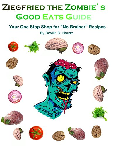 ziegfried-the-zombies-good-eats-guide-your-one-stop-shop-for-no-brainer-recipes-english-edition