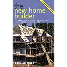 New Home Builder: The Self-builder's Guide to Designing and Building Your Own Home