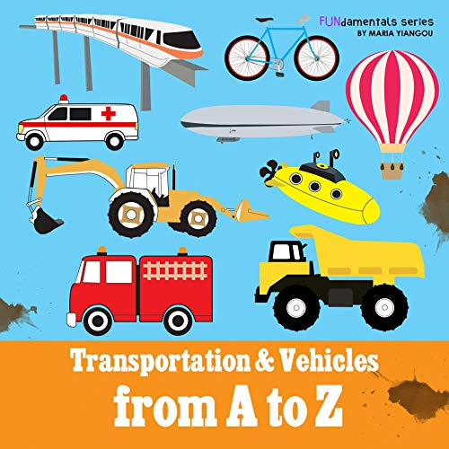 Transportation & Vehicles from A to Z: Children's alphabet book. Boys & girls learn car, airplane, dump truck, train, ice cream truck. Teach toddlers, ... series Book 8) (English Edition)