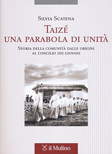 Taizé, una parabola di unità  Storia della comunità dalle origini al  Concilio dei giovani