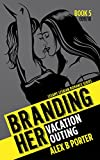 Branding Her 5 : Vacation & Outing (Episode 09 & 10): Vacation & Outing (BRANDING HER - Steamy Lesbian Romance Series) (English Edition)