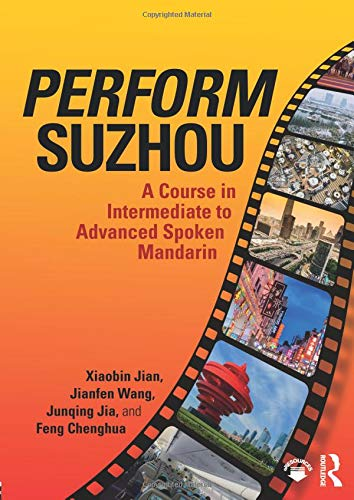 Perform Suzhou: A Course in Intermediate to Advanced Spoken Mandarin