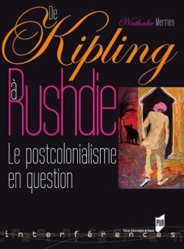 De Kipling à Rushdie: Le postcolonialisme en question (Interférences) par Nathalie Merrien