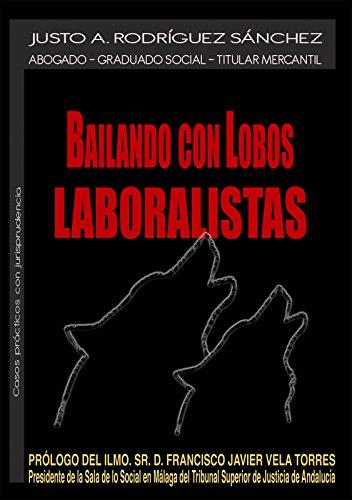 Bailando con lobos laboralistas: Casos prácticos con jurisprudencia de derecho laboral y de Seguridad Social. por Justo A. Rodríguez Sánchez