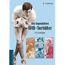 Die legendären WM-Torhüter. Ein Lexikon