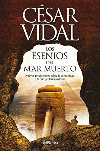 Descargar Libro Los esenios del mar Muerto: Nuevas revelaciones sobre la comunidad a la que perteneció Jesús ((Fuera de colección)) de César Vidal
