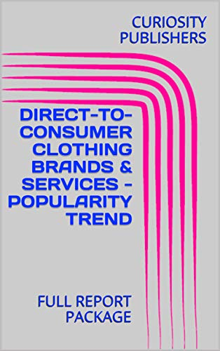 DIRECT-TO-CONSUMER CLOTHING BRANDS & SERVICES - POPULARITY TREND : FULL REPORT PACKAGE (English Edition)