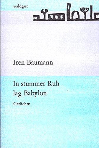 In stummer Ruh lag Babylon: Gedichte (waldgut lektur (le))