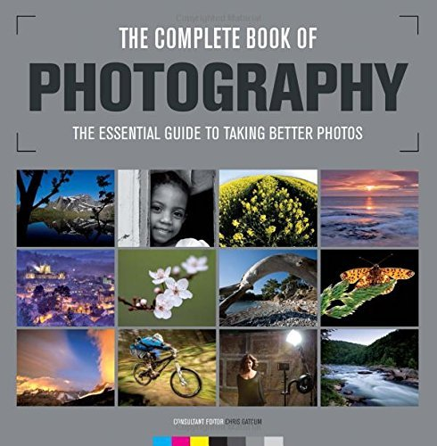 The Complete Book of Photography: The Essential Guide to Taking Better Photos by Chris Gatcum (2015-09-07)