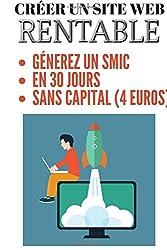Créer un Site web LUCRATIF/BLOG RENTABLE: Comment générer un SMIC (1273 euros) en 30 JOURS. La méthode PAS à PAS. Édition mise à jour.