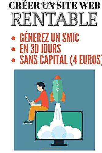 Crer un Site web LUCRATIF/BLOG RENTABLE: Comment gnrer un SMIC (1273 euros) en 30 JOURS. La mthode PAS  PAS. dition mise  jour.