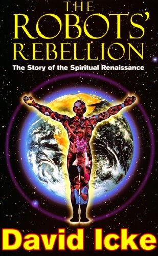 The Robots' Rebellion – The Story of Spiritual Renaissance: David Icke's History of the New World Order (English Edition) par [Icke, David]