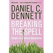 Breaking the Spell: Religion as a Natural Phenomenon by Daniel Clement Dennett (2007-02-01)