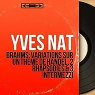 Brahms: Variations sur un thème de Handel, 2 Rhapsodies & 3 Intermezzi (Mono Version)