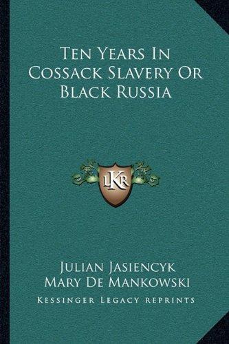 Ten Years in Cossack Slavery or Black Russia