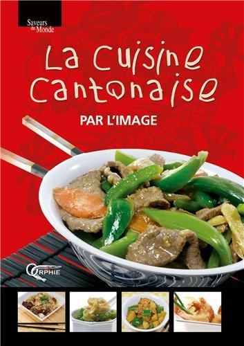 La cuisine cantonaise par l'image par Jacques Zhou