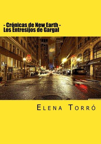 Los Entresijos de Gargal: Volume 1 (Las Cronicas de New Earth) por Elena Torró