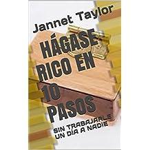 HÁGASE  RICO EN 10 PASOS: SIN TRABAJARLE  UN DÍA A NADIE