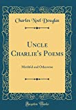 Uncle Charlie's Poems: Mirthful and Otherwise (Classic Reprint)