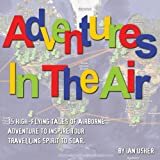 Adventures In The Air - 15 high-flying tales of airborne adventure to inspire your travelling spirit to soar (English Edition)