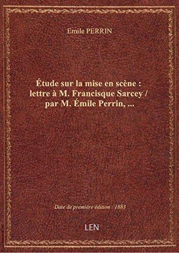 tude surlamise enscne:lettreM. Francisque Sarcey / parM.mile Perrin,