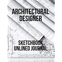 Architectural Designer Sketchbook Unlined Journal: Perfect for Artists Architectural Fashion Graphic Designers, Table of Content with Page Numbers, Large Blank White Papers 300 Pages 8.5x11 inches