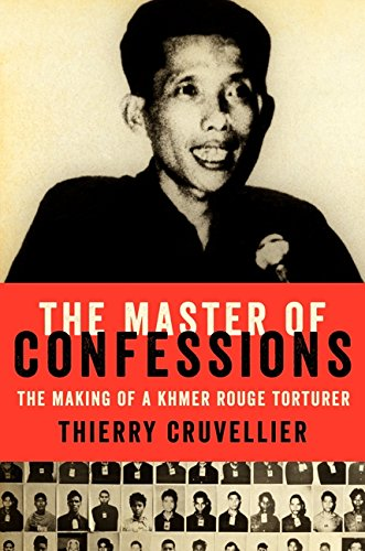 The Master of Confessions: The Making of a Khmer Rouge Torturer por Thierry Cruvellier