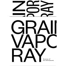 Textures of the Anthropocene: Grain Vapor Ray: 4 by Katrin Klingan (2015-03-20)