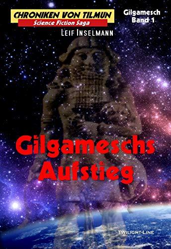 Gilgameschs Aufstieg (Chroniken von Tilmun: Gilgamesch 1) von [Inselmann, Leif]