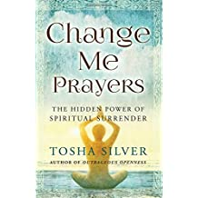 Change Me Prayers: The Hidden Power of Spiritual Surrender.