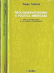 Neoconservatorismo e Politica Americana. Attori e processi politici in una società in trasformazione.