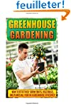 Greenhouse Gardening: How To Effectiv...