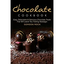 Chocolate Cookbook: Easy, Delectable & Delicious Chocolate Treats That Will Leave You Feeling Nostalgic (English Edition)