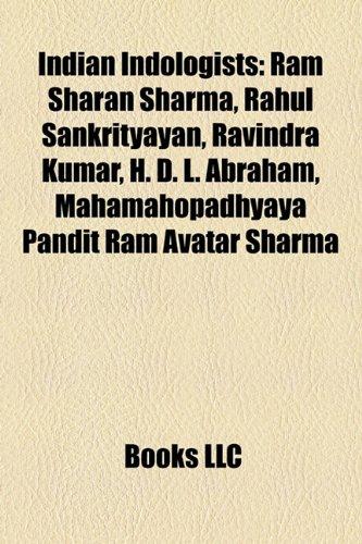 Indian Indologists: RAM Sharan Sharma, Rahul Sankrityayan, Ravindra Kumar, H. D. L. Abraham, Mahamahopadhyaya Pandit RAM Avatar Sharma (Avatar Hd)