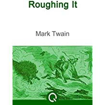 Roughing It: FREE A Connecticut Yankee In King Arthur's Court By Mark Twain  (Quora Media - Illustrated) (Greatest Novels of All Time Book 26) (English Edition)