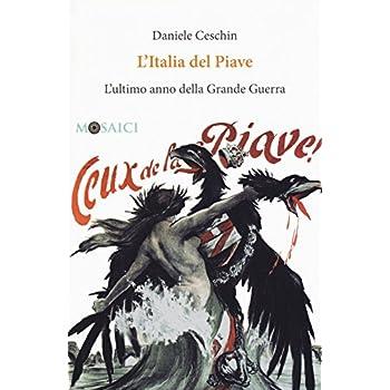 L'italia Del Piave. L'ultimo Anno Della Grande Guerra