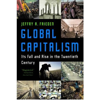 Global Capitalism: Its Fall and Rise in the Twentieth Century [ GLOBAL CAPITALISM: ITS FALL AND RISE IN THE TWENTIETH CENTURY ] by Frieden, Jeffry A. (Author) Apr-01-2007 [ Paperback ]