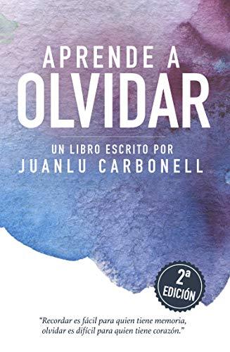 Aprende A Olvidar eBook: Juanlu Carbonell: Amazon.es: Tienda Kindle