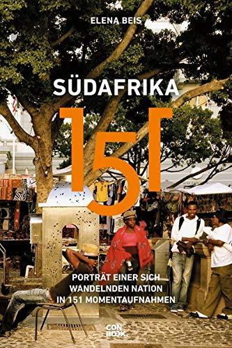 Südafrika 151: Porträt einer sich wandelnden Nation in 151 Momentaufnahmen