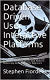 Database Driven User Interactive Platforms: Bare Bones Guide Series to Building a User Interactive Database Driven Web Platform - Mobile App Development for Beginners (English Edition)