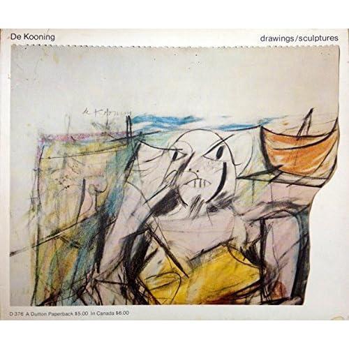 De Kooning: Drawings, sculptures : an exhibition organized by Walker Art Center [held at] Walker Art Center, Minneapolis, March 10-April 21, 1974 ... [et al.] by De Kooning, Willem (1974) Paperback