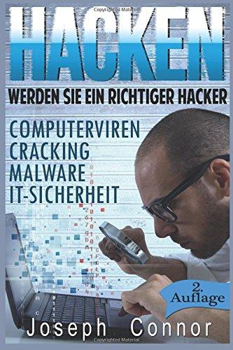 Hacken: Werden Sie ein richtiger Hacker – Computerviren, Cracking, Malware, IT-Sicherheit (Cybercrime, Computer hacken, Hacker, Computerkriminalität, Netzwerksicherheit, Hacking)