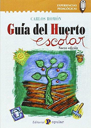 Guía del huerto escolar (Experiencias Pedagógicas) por Carlos Romón Salinas