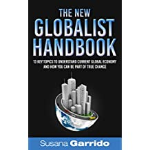 The New Globalist Handbook: 13 Topics to Understand Current Global Economy and How You Can Be Part of True Change (English Edition)