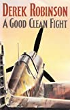 Cover of: A Good Clean Fight | Derek Robinson