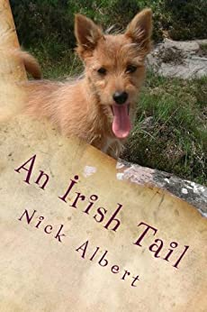 An Irish Tail: A hilarious tale of an English couple and their unruly dogs, searching for a new life in rural Ireland by [Albert, Nick]