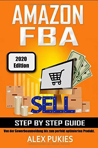 Amazon FBA Step by Step Guide: Von der Gewerbeanmeldung bis zum perfekt optimierten Produkt! (2020 Edition, Band 2)