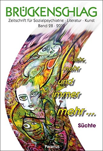 Brückenschlag. Zeitschrift für Sozialpsychiatrie, Literatur, Kunst / Mehr, mehr und immer mehr ... Süchte: Brückenschlag Sozialpsychiatrie, Literatur, Kunst