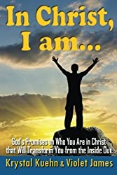 In Christ, I Am: God's Promises on Who You Are in Christ that Will Transform You from the Inside Out by Krystal Kuehn (2014-05-25)