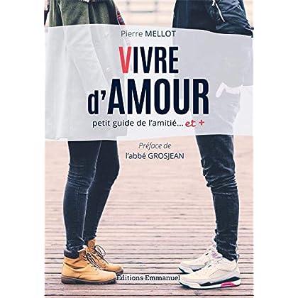 Vivre d'amour - Petit guide l'amitié... et +